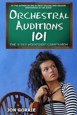 Orchestral Auditions 101 - The 3 Day Workshop Companion (Paperback): Jon Gorrie
