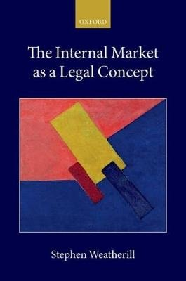 The Internal Market as a Legal Concept (Paperback): Stephen Weatherill