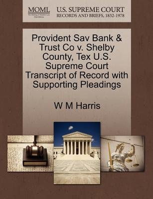 Provident Sav Bank & Trust Co V. Shelby County, Tex U.S. Supreme Court Transcript of Record with Supporting Pleadings...