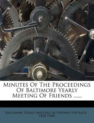 Minutes of the Proceedings of Baltimore Yearly Meeting of Friends ...... (Paperback): Baltimore Yearly Meeting of Friends (Hic