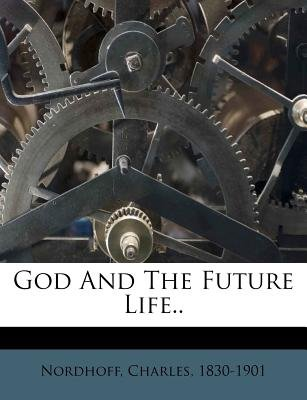 God and the Future Life.. (Paperback): Charles Nordhoff