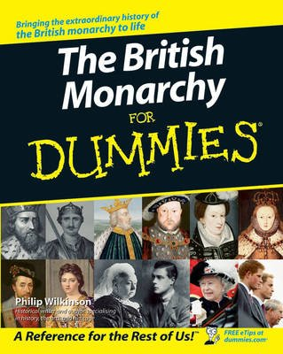 The British Monarchy For Dummies (Paperback): Philip Wilkinson