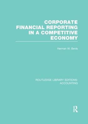 Corporate Financial Reporting in a Competitive Economy (Paperback): Herman W. Bevis