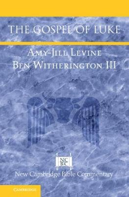 New Cambridge Bible Commentary - The Gospel of Luke (Paperback): Amy-Jill Levine, Ben Witherington III