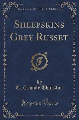 Sheepskins Grey Russet (Classic Reprint) (Paperback): E. Temple Thurston