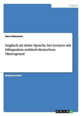 Englisch ALS Dritte Sprache Bei Lernern Mit Bilingualem Arabisch-Deutschem Hintergrund (German, Paperback): Sera Hamoussi