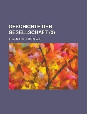 Geschichte Der Gesellschaft (3 ); 3. Theil, Die Mittelklassen in Der Culturzeit Der Volker 1. Abtheilung (English, German,...