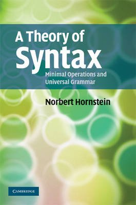 A Theory of Syntax - Minimal Operations and Universal Grammar (Paperback): Norbert Hornstein