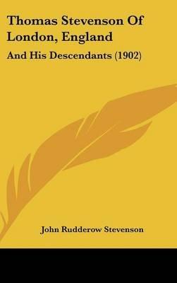 Thomas Stevenson of London, England - And His Descendants (1902) (Hardcover): John Rudderow Stevenson