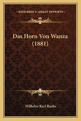 Das Horn Von Wanza (1881) (English, German, Paperback): Wilhelm Karl Raabe