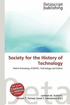 Society for the History of Technology (Paperback): Lambert M. Surhone, Mariam T. Tennoe, Susan F. Henssonow