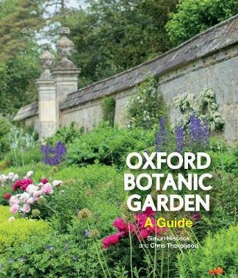 Oxford Botanic Garden - A Guide (Paperback, Edition, Paper/Flaps, Published UK June 2019 ed.): Simon Hiscock, Chris Thorogood
