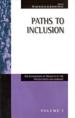 Paths to Inclusion - The Integration of Migrants in the United States and Germany (Hardcover): Peter H Schuck, Rainer Munz