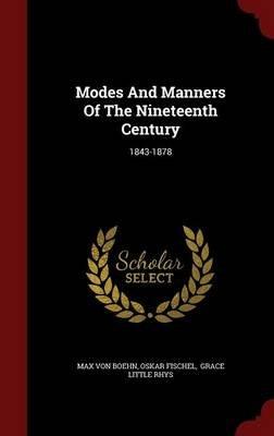 Modes and Manners of the Nineteenth Century - 1843-1878 (Hardcover): Max Von Boehn, Oskar Fischel