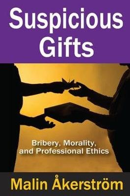 Suspicious Gifts - Bribery, Morality, and Professional Ethics (Hardcover): Malin Akerstrom