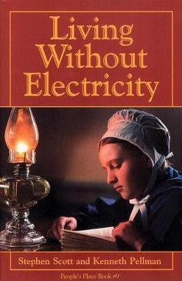 Living Without Electricity - People's Place Book No. 9 (Hardcover, Revised): Stephen Scott