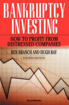 Bankruptcy Investing - How to Profit from Distressed Companies (Paperback): Ben Branch, Hugh Ray