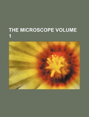 The Microscope Volume 1 (Paperback): Anonymous