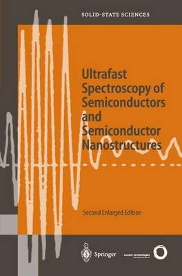 Ultrafast Spectroscopy of Semiconductors and Semiconductor Nanostructures (Paperback, 2nd ed. Softcover of orig. ed. 1999):...