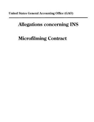Allegations Concerning Ins Microfilming Contract (Paperback): United States General Acco Office (Gao)