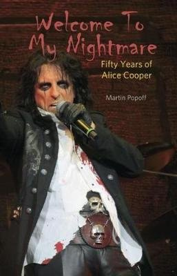 Welcome To My Nightmare - Fifty Years of Alice Cooper (Paperback): Martin Popoff