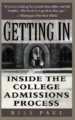 Getting In - Inside The College Admissions Process (Paperback): Bill Paul