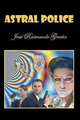 Astral Police (Paperback): Jose Raimundo Grana