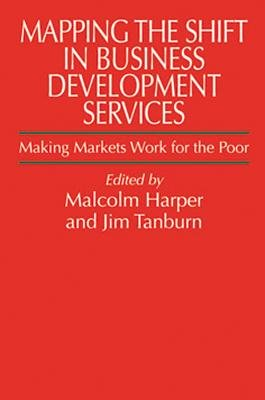 Mapping the Shift in Business Development Services - Making markets work for the poor (Paperback, New edition): Malcolm Harper