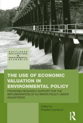 The Use of Economic Valuation in Environmental Policy - Providing Research Support for the Implementation of EU Water Policy...