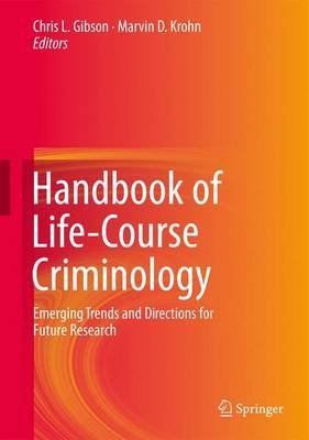 Handbook of Life-Course Criminology - Emerging Trends and Directions for Future Research (Paperback, 2013 ed.): Chris L....