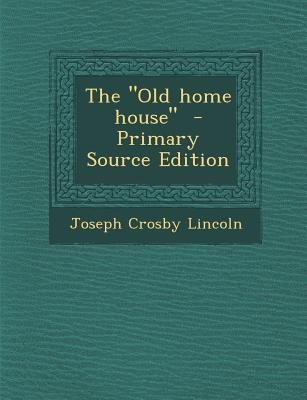 The Old Home House (Paperback, Primary Source ed.): Joseph Crosby Lincoln