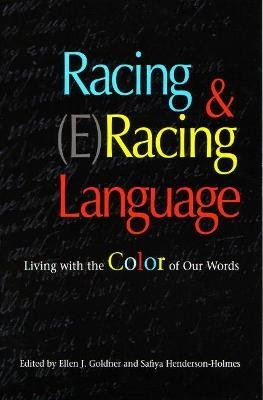 Racing and (E)Racing Language - Living with the Color of Our Words (Hardcover, 1st ed): Ellen J. Goldner