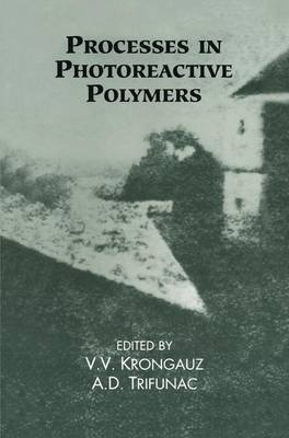 Processes in Photoreactive Polymers (Hardcover, 1995): V.V. Krongauz, A.D. Trifunac