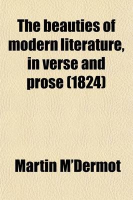 The Beauties of Modern Literature, in Verse and Prose; To Which Is Prefixed, a Preliminary View of the Literature of the Age...