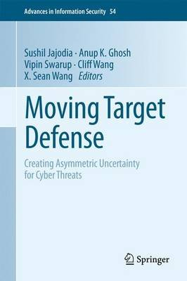 Moving Target Defense - Creating Asymmetric Uncertainty for Cyber Threats (Paperback, 2011 ed.): Sushil Jajodia, Anup K. Ghosh,...
