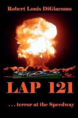 Lap 121 - ...Terror at the Speedway (Paperback): Robert Louis Digiacomo