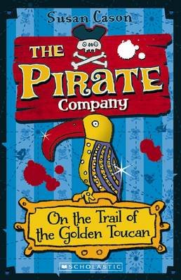 The Pirate Company - On the Trail of the Golden Toucan (Paperback): Susan Cason