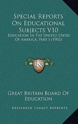 Special Reports on Educational Subjects V10 - Education in the United States of America, Part 1 (1902) (Hardcover): Great...