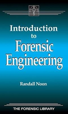Introduction to Forensic Engineering (Hardcover, New): Randall K. Noon