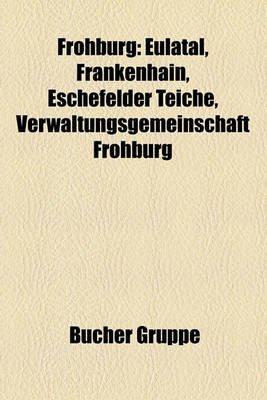 Frohburg - Eulatal, Frankenhain, Eschefelder Teiche, Verwaltungsgemeinschaft Frohburg (English, German, Paperback): Bucher...