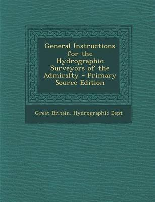 General Instructions for the Hydrographic Surveyors of the Admiralty - Primary Source Edition (Spanish, Paperback): Great...