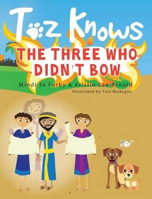 Toz Knows the Three Who Didn't Bow (Hardcover): Mindi Jo Furby
