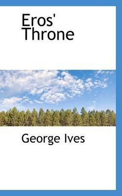 Eros' Throne (Paperback): George Ives