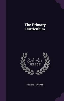 The Primary Curriculum (Hardcover): F. H. 1872- Hayward