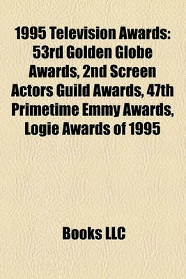 1995 Television Awards - 53rd Golden Globe Awards, 2nd Screen Actors Guild Awards, 47th Primetime Emmy Awards, Logie Awards of...