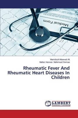 Rheumatic Fever and Rheumatic Heart Diseases in Children (Paperback): Moawad Ali Mamdouh, Mahmoud Gomaa Maher Hassan