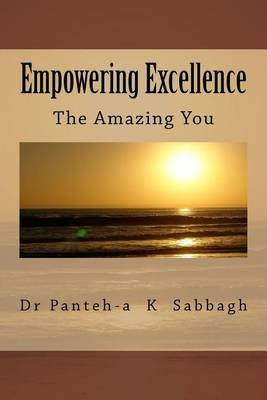 Empowering Excellence the Amazing You (Paperback): Dr Panteh-A K Sabbagh