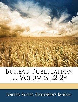 Bureau Publication ..., Volumes 22-29 (Paperback): States Children's Bureau United States Children's Bureau, United...