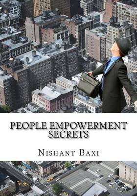 People Empowerment Secrets (Paperback): MR Nishant K Baxi