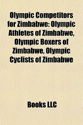 Olympic Competitors for Zimbabwe - Olympic Athletes of Zimbabwe, Olympic Boxers of Zimbabwe, Olympic Cyclists of Zimbabwe...